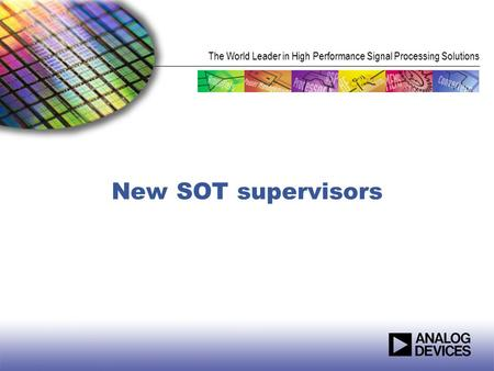 The World Leader in High Performance Signal Processing Solutions New SOT supervisors.