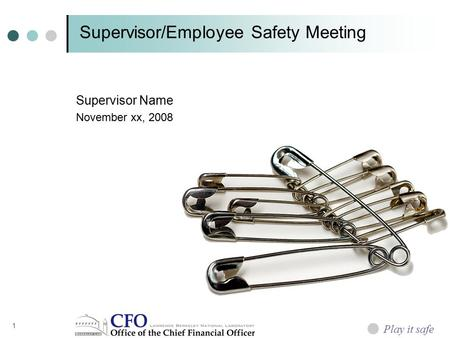 Supervisor/Employee Safety Meeting Supervisor Name November xx, 2008 Play it safe 1.