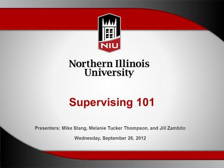 Supervising 101 Presenters: Mike Stang, Melanie Tucker Thompson, and Jill Zambito Wednesday, September 26, 2012.
