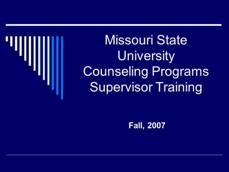 Missouri State University Counseling Programs Supervisor Training Fall, 2007.