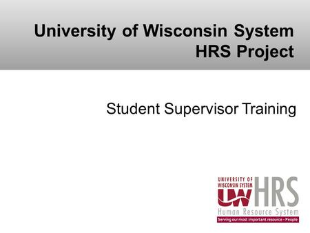 University of Wisconsin System HRS Project Student Supervisor Training.