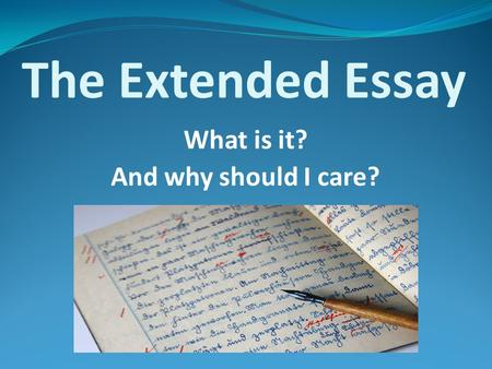 The Extended Essay What is it? And why should I care?