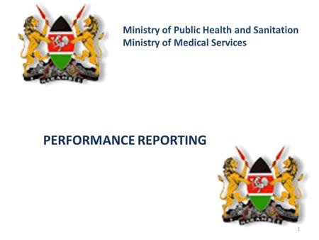 Ministry of Public Health and Sanitation Ministry of Medical Services PERFORMANCE REPORTING 1.