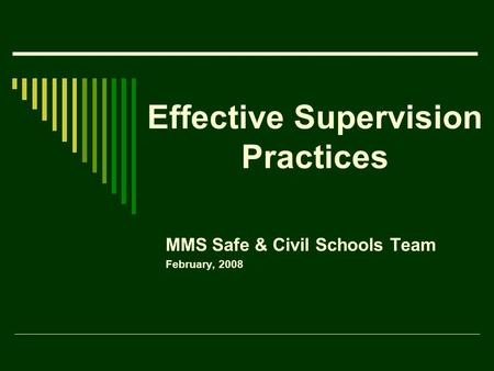 Effective Supervision Practices MMS Safe & Civil Schools Team February, 2008.