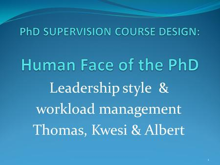 Leadership style & workload management Thomas, Kwesi & Albert 1.