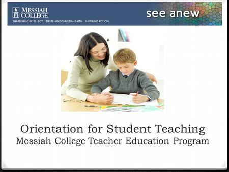 Orientation for Student Teaching Messiah College Teacher Education Program.
