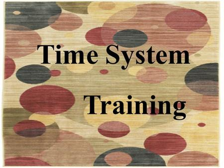 Time System Training. Time System Training - Overview Who: All overtime eligible regular staff Supervisors of overtime eligible regular staff Why: Fair.