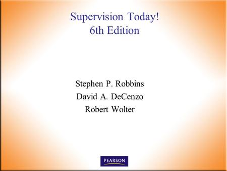 Supervision Today! 6th Edition Stephen P. Robbins David A. DeCenzo Robert Wolter.