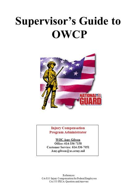 Supervisor's Guide to OWCP Injury Compensation Program Administrator WOC Amy Gibson Office: 614-336-7158 Customer Service: 614-336-7051