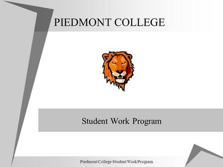 Piedmont College Student Work Program PIEDMONT COLLEGE Student Work Program.