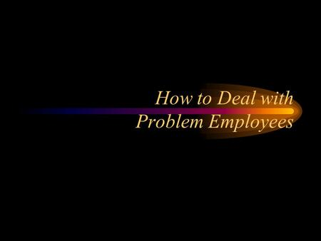 How to Deal with Problem Employees