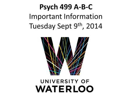 Psych 499 A-B-C Important Information Tuesday Sept 9 th, 2014.