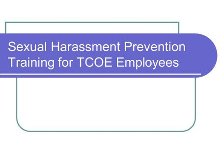 Sexual Harassment Prevention Training for TCOE Employees.
