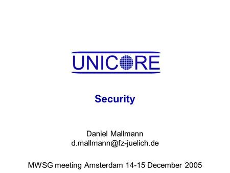 Security Daniel Mallmann MWSG meeting Amsterdam 14-15 December 2005.