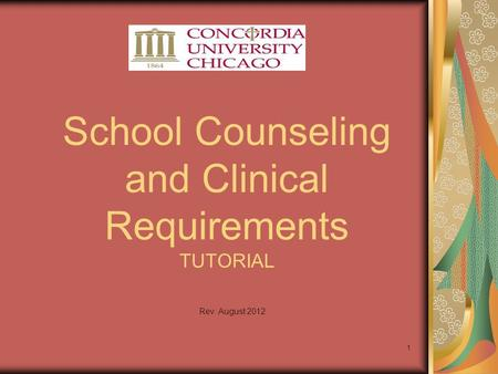 1 School Counseling and Clinical Requirements TUTORIAL Rev. August 2012.