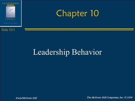 Irwin/McGraw-Hill The McGraw-Hill Companies, Inc. © 1999 Slide 10-1 Chapter 10 Leadership Behavior.
