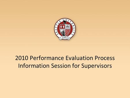 2010 Performance Evaluation Process Information Session for Supervisors.