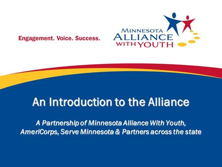 An Introduction to the Alliance A Partnership of Minnesota Alliance With Youth, AmeriCorps, Serve Minnesota & Partners across the state.