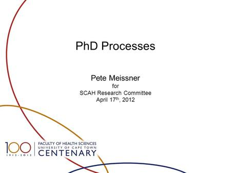 PhD Processes Pete Meissner for SCAH Research Committee April 17 th, 2012.