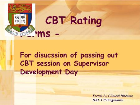 Frendi Li, Clinical Director, HKU CP Programme CBT Rating Forms - For disucssion of passing out CBT session on Supervisor Development Day.