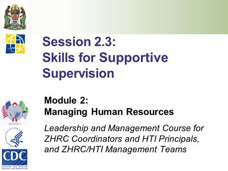 Session 2.3: Skills for Supportive Supervision Module 2: Managing Human Resources Leadership and Management Course for ZHRC Coordinators and HTI Principals,