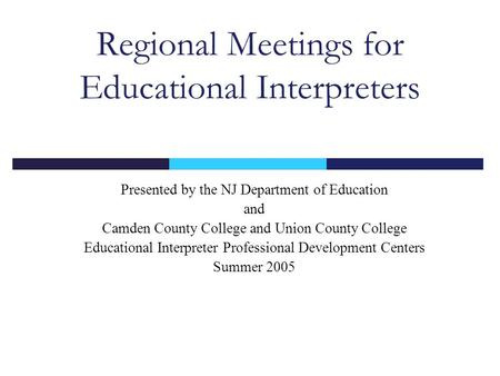Regional Meetings for Educational Interpreters Presented by the NJ Department of Education and Camden County College and Union County College Educational.