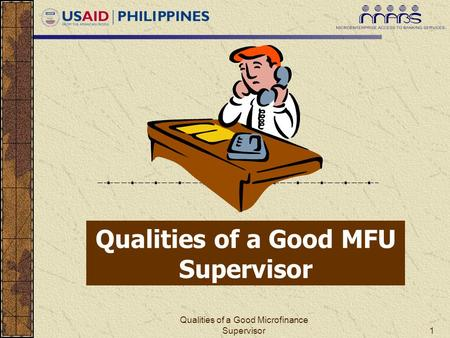 Qualities of a Good Microfinance Supervisor1 Qualities of a Good MFU Supervisor.