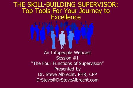 "THE SKILL-BUILDING SUPERVISOR: Top Tools For Your Journey to Excellence An Infopeople Webcast Session #1 ""The Four Functions of Supervision"" Presented."