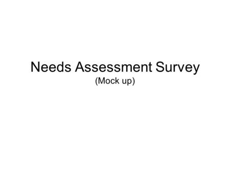 Needs Assessment Survey (Mock up). Supervisor County Trainer County Child Support line staff Getting Started Getting Started Clerical Case Management.
