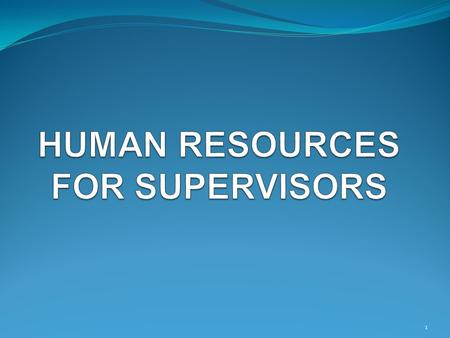 1. MODULE 1 The Supervisor as Human Resources Manager! 2.