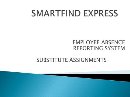 EMPLOYEE ABSENCE REPORTING SYSTEM SUBSTITUTE ASSIGNMENTS.