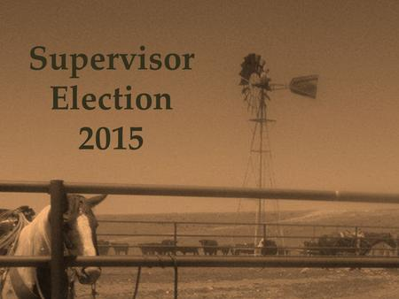 Supervisor Election 2015. Positions up for Election Supervisor elections are held the first Tuesday in May of odd-numbered years. Positions up for election.