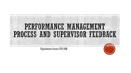 Updates from FS HR.  What's new?  Why are these changes happening?  How does this affect YOU?