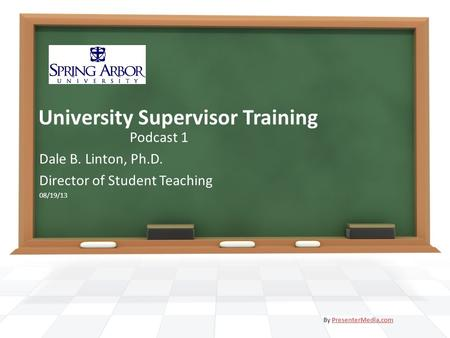 University Supervisor Training Podcast 1 Dale B. Linton, Ph.D. Director of Student Teaching 08/19/13 By PresenterMedia.comPresenterMedia.com.