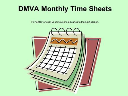 "DMVA Monthly Time Sheets Hit ""Enter"" or click your mouse to advance to the next screen."
