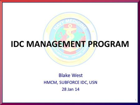 IDC MANAGEMENT PROGRAM Blake West HMCM, SUBFORCE IDC, USN 28 Jan 14 1.