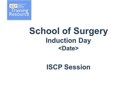School of Surgery Induction Day ISCP Session. Overview ISCP aims and benefits Roles and responsibilities ISCP website Learning Agreements Syllabus Assessment.