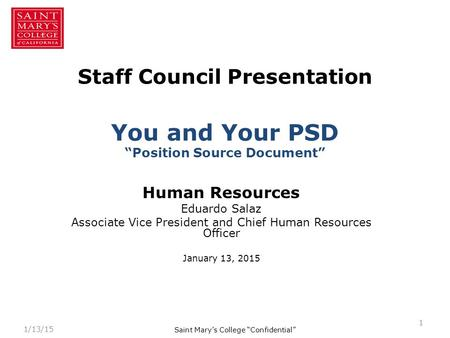 "Staff Council Presentation You and Your PSD ""Position Source Document"" Human Resources Eduardo Salaz Associate Vice President and Chief Human Resources."