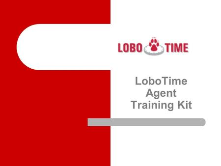LoboTime Agent Training Kit. Purpose of LoboTime Agent Training Kit: The purpose of this kit is to provide the LoboTime Agent with the tools and resources.