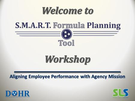 Objectives 1.Learn the S.M.A.R.T. Formula, and 2.Demonstrate the ability to use the S.M.A.R.T. Formula in writing performance measures.