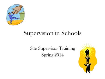Supervision in Schools Site Supervisor Training Spring 2014.
