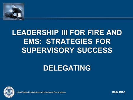 Slide DG-1 LEADERSHIP III FOR FIRE AND EMS: STRATEGIES FOR SUPERVISORY SUCCESS DELEGATING.