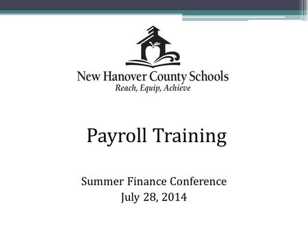 Summer Finance Conference July 28, 2014 Payroll Training.