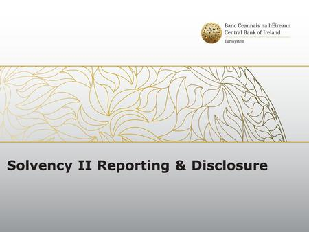 Solvency II Reporting & Disclosure. Summary 1.General Framework 2.Narrative Reporting & Disclosure 3.Quantitative Reporting Templates 4.Frequency & Deadlines.