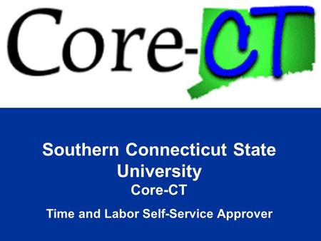 Southern Connecticut State University Core-CT Time and Labor Self-Service Approver.