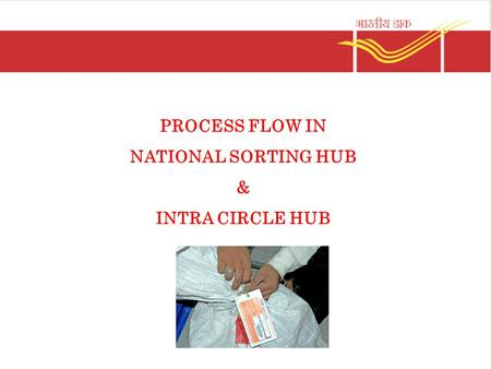 PROCESS FLOW IN NATIONAL SORTING HUB & INTRA CIRCLE HUB