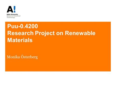 Puu-0.4200 Research Project on Renewable Materials Monika Österberg.
