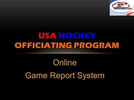 Online Game Report System USA HOCKEY OFFICIATING PROGRAM.