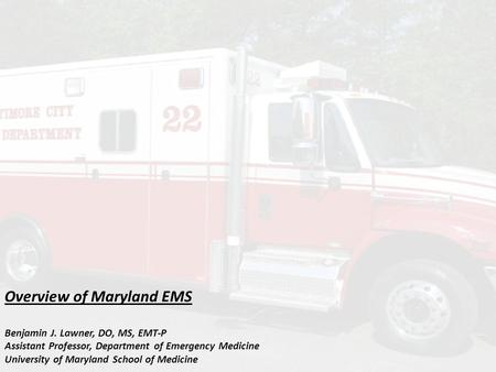 Overview of Maryland EMS Benjamin J