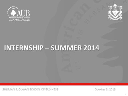 October 3, 2013SULIMAN S. OLAYAN SCHOOL OF BUSINESS INTERNSHIP – SUMMER 2014 1.